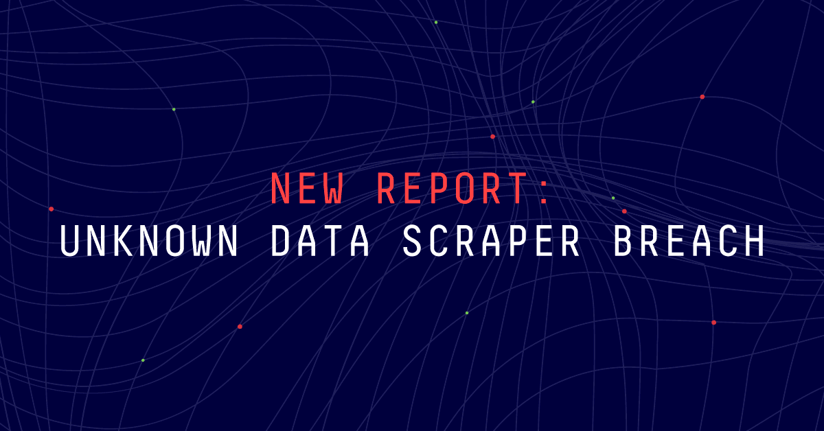 New Report: Unknown Data Scraper Breach