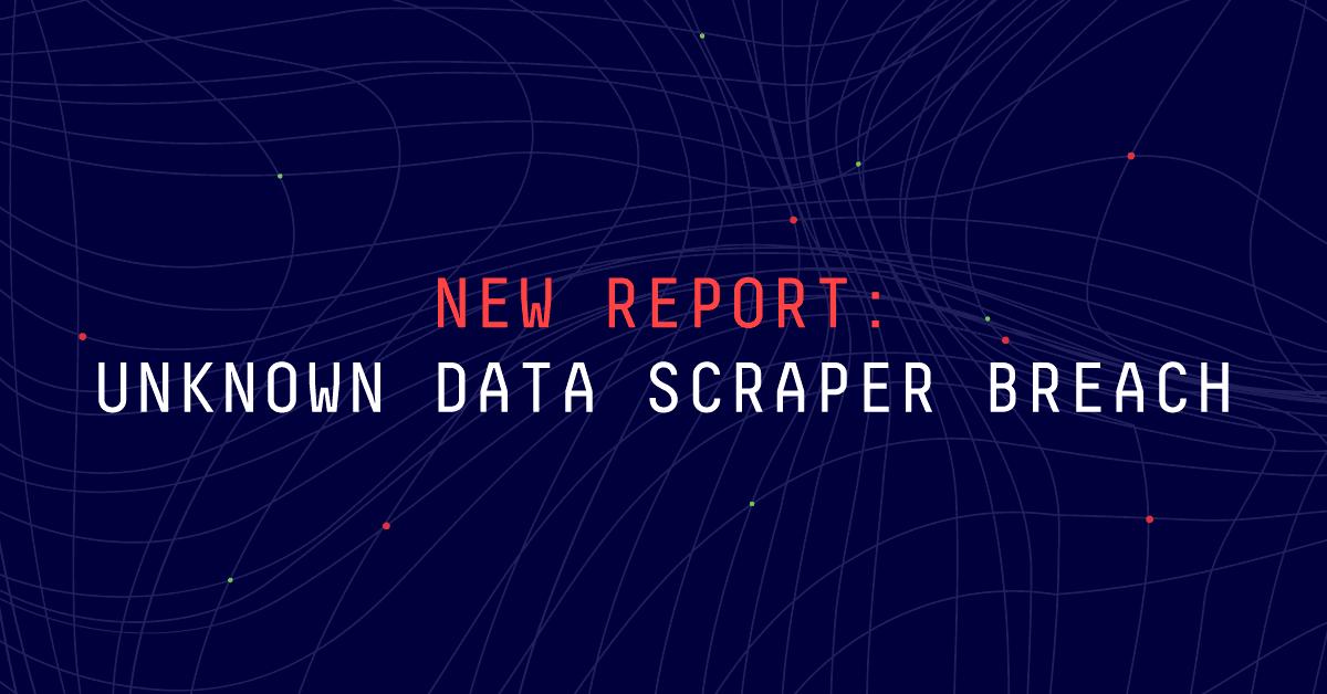 New Report: Unknown Data Scraper Breach